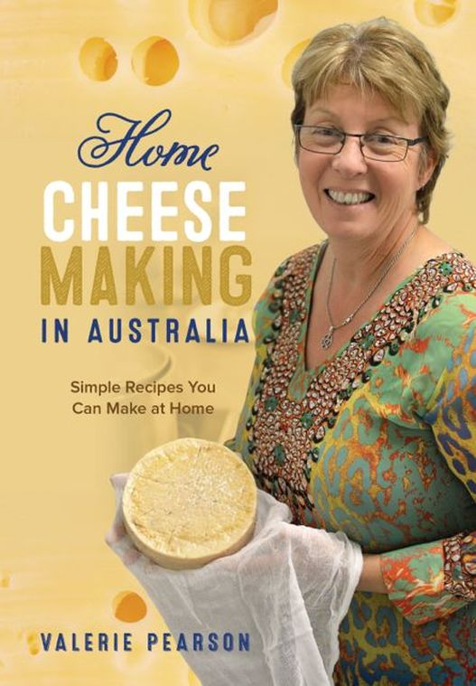 Home Cheese Making in Australia by Valerie Pearson published by The Pearson Family Trust